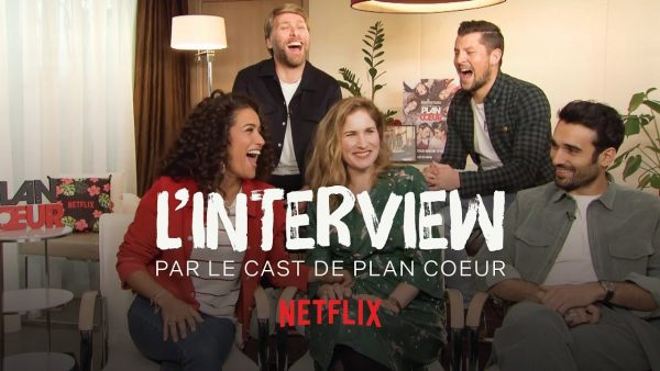 L'INTERVIEW DU CAST DE PLAN COEUR