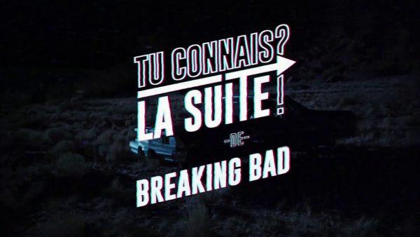 TU-CONNAIS-LA-SUITE-DE…-BREAKING-BAD-