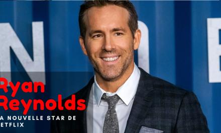 Qui est Ryan Reynolds, le leader du nouveau blockbuster de Netflix : Six Underground ?