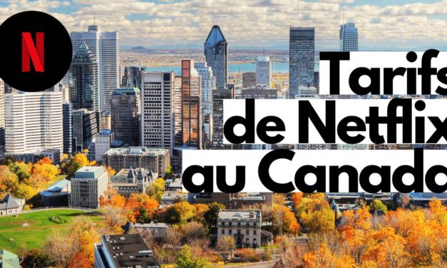 Tarifs de Netflix au Canada, tout savoir avant de s'abonner !